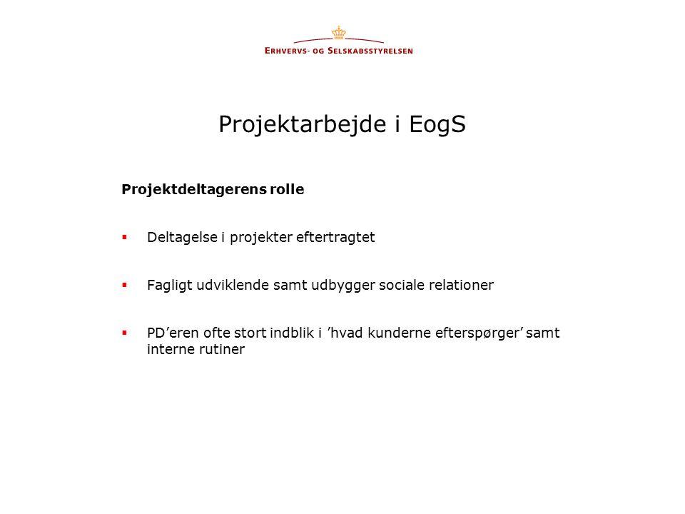Projektarbejde i EogS Projektdeltagerens rolle  Deltagelse i projekter eftertragtet  Fagligt udviklende samt udbygger sociale relationer  PD'eren ofte stort indblik i 'hvad kunderne efterspørger' samt interne rutiner