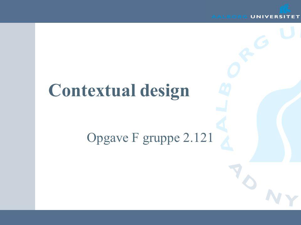 Contextual design Opgave F gruppe 2.121