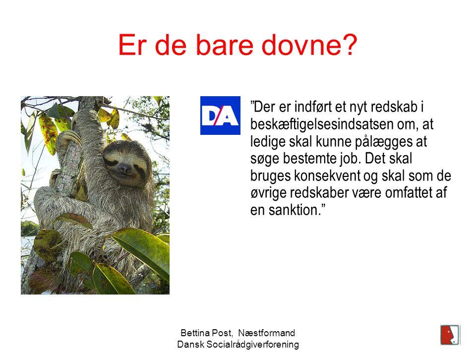 Bettina Post, Næstformand Dansk Socialrådgiverforening Er de bare dovne.