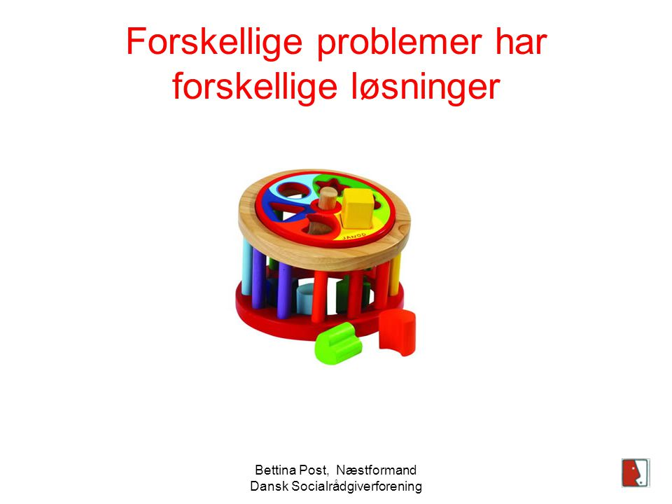 Bettina Post, Næstformand Dansk Socialrådgiverforening Forskellige problemer har forskellige løsninger