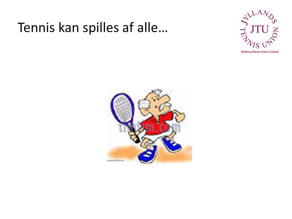 Tennis kan spilles af alle…