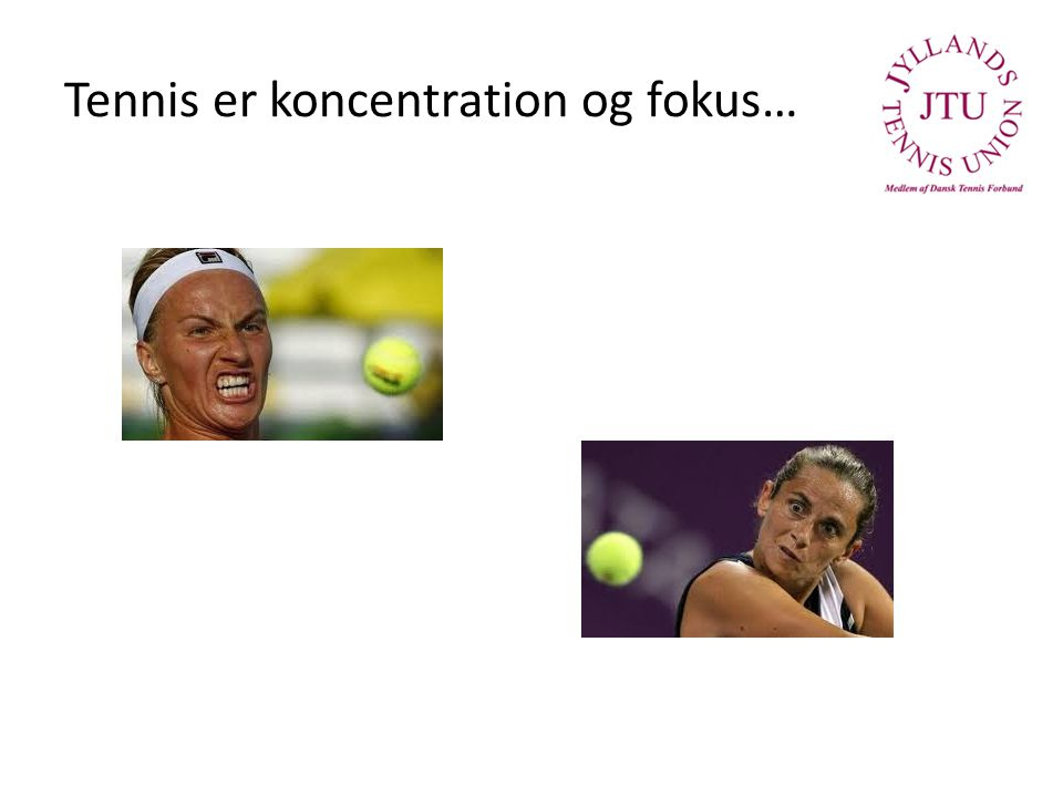 Tennis er koncentration og fokus…