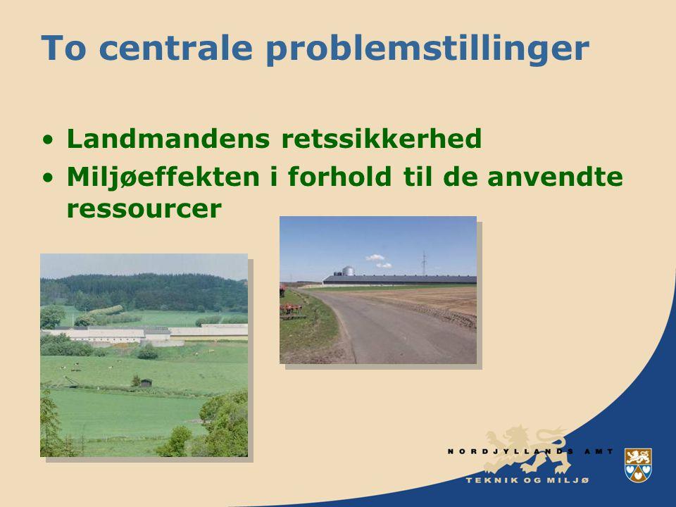 To centrale problemstillinger Landmandens retssikkerhed Miljøeffekten i forhold til de anvendte ressourcer