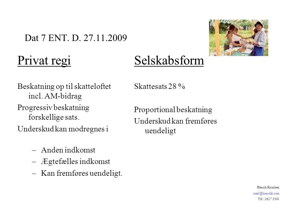 Privat regi Beskatning op til skatteloftet incl. AM-bidrag Progressiv beskatning forskellige sats.