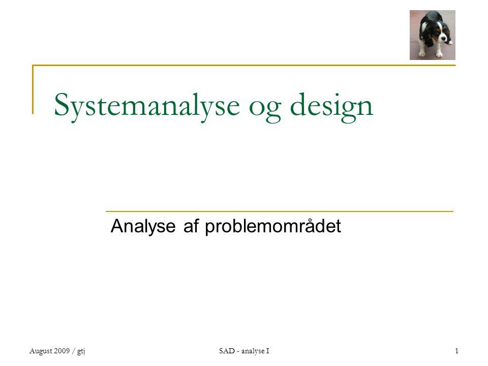 August 2009 / gtjSAD - analyse I1 Systemanalyse og design Analyse af problemområdet