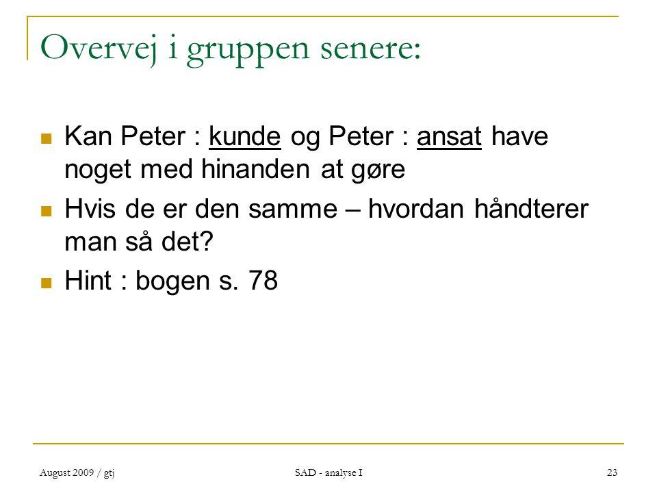 August 2009 / gtj SAD - analyse I 23 Overvej i gruppen senere: Kan Peter : kunde og Peter : ansat have noget med hinanden at gøre Hvis de er den samme – hvordan håndterer man så det.