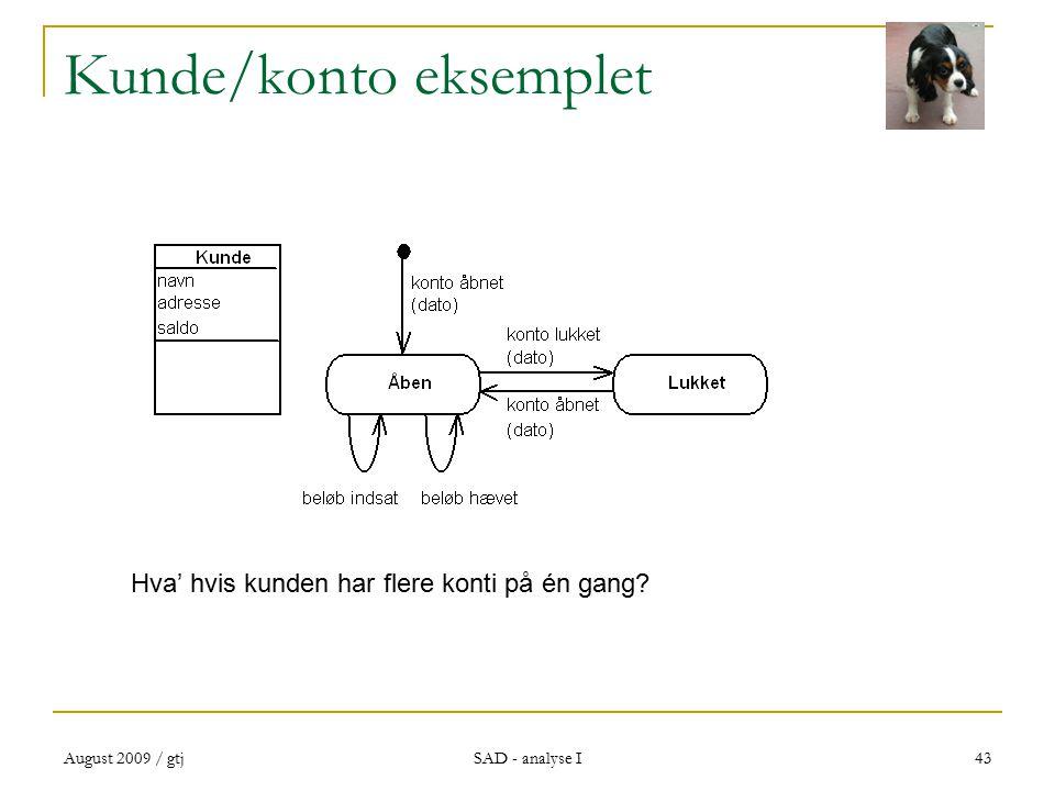 August 2009 / gtj SAD - analyse I 43 Kunde/konto eksemplet Hva' hvis kunden har flere konti på én gang