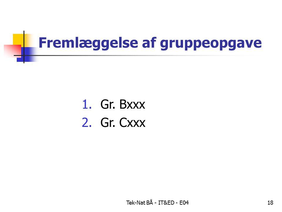 Tek-Nat BÅ - IT&ED - E0418 Fremlæggelse af gruppeopgave 1.Gr. Bxxx 2.Gr. Cxxx