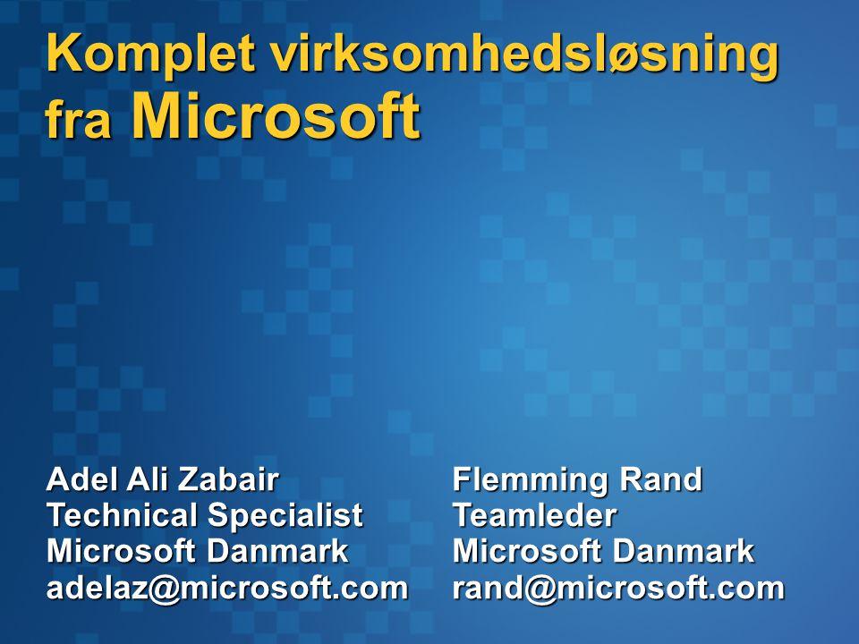Komplet virksomhedsløsning fra Microsoft Adel Ali Zabair Technical Specialist Microsoft Danmark adelaz@microsoft.com Flemming Rand Teamleder Microsoft Danmark rand@microsoft.com