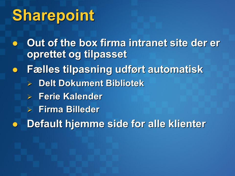 Sharepoint Out of the box firma intranet site der er oprettet og tilpasset Out of the box firma intranet site der er oprettet og tilpasset Fælles tilpasning udført automatisk Fælles tilpasning udført automatisk  Delt Dokument Bibliotek  Ferie Kalender  Firma Billeder Default hjemme side for alle klienter Default hjemme side for alle klienter