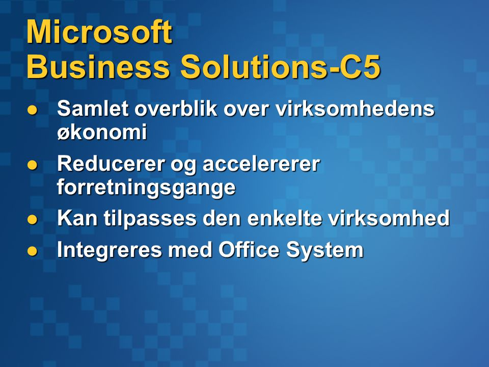 Microsoft Business Solutions-C5 Samlet overblik over virksomhedens økonomi Samlet overblik over virksomhedens økonomi Reducerer og accelererer forretningsgange Reducerer og accelererer forretningsgange Kan tilpasses den enkelte virksomhed Kan tilpasses den enkelte virksomhed Integreres med Office System Integreres med Office System