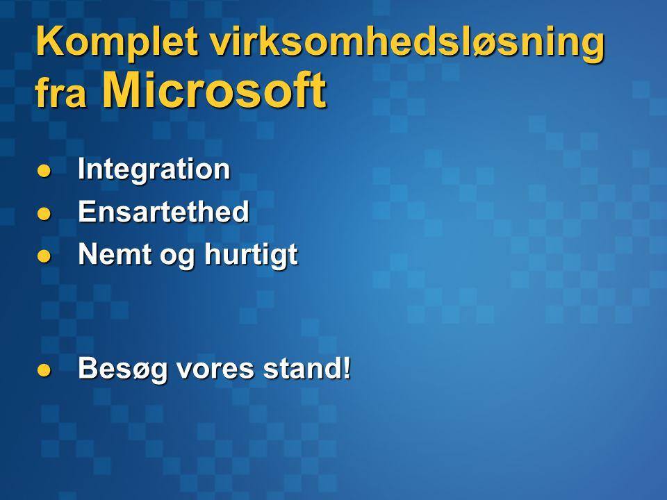 Integration Integration Ensartethed Ensartethed Nemt og hurtigt Nemt og hurtigt Komplet virksomhedsløsning fra Microsoft Besøg vores stand.