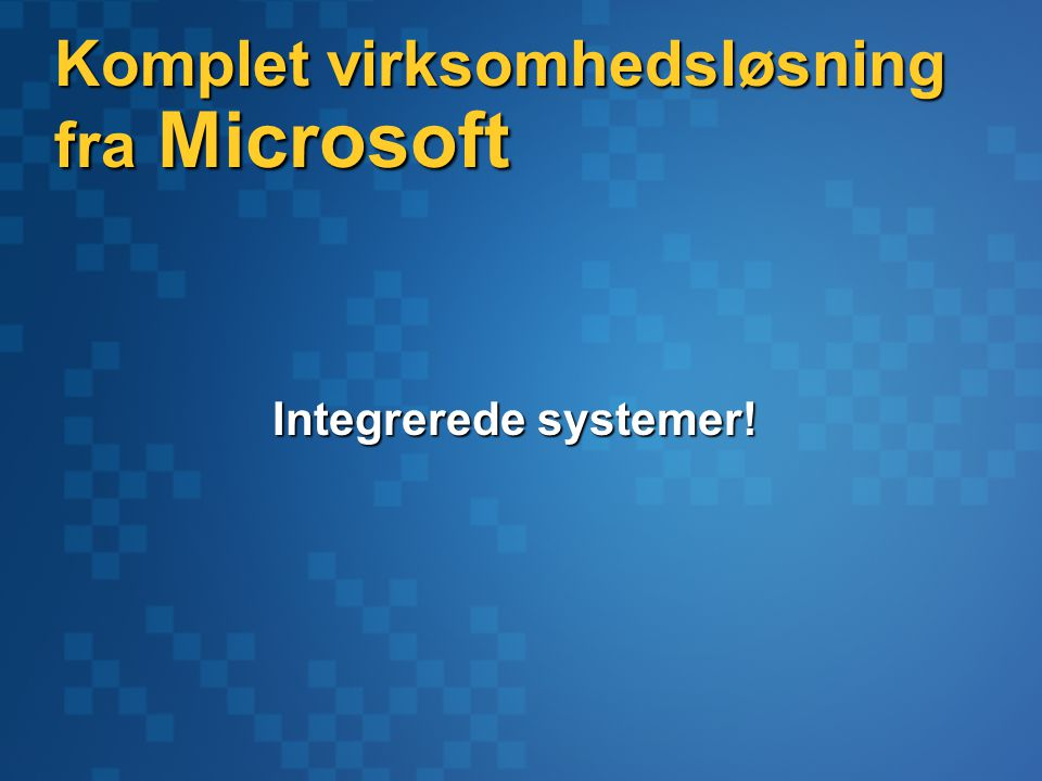 Komplet virksomhedsløsning fra Microsoft Integrerede systemer!