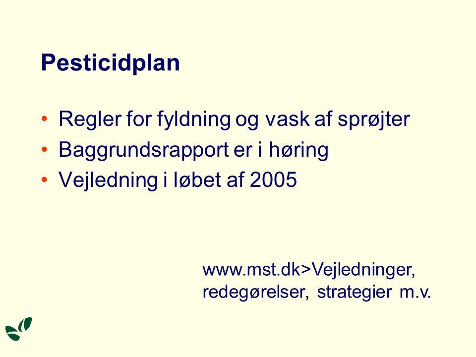 Pesticidplan Regler for fyldning og vask af sprøjter Baggrundsrapport er i høring Vejledning i løbet af 2005 www.mst.dk>Vejledninger, redegørelser, strategier m.v.