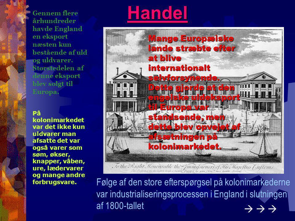 Handel Gennem flere århundreder havde England en eksport næsten kun bestående af uld og uldvarer.
