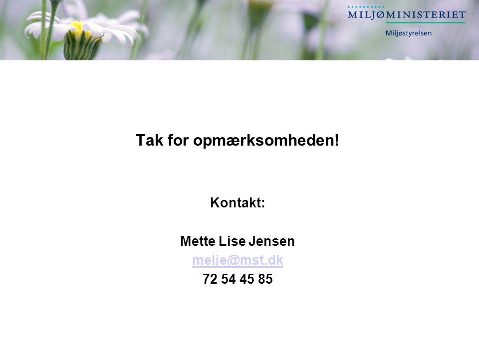 Tak for opmærksomheden! Kontakt: Mette Lise Jensen melje@mst.dk 72 54 45 85