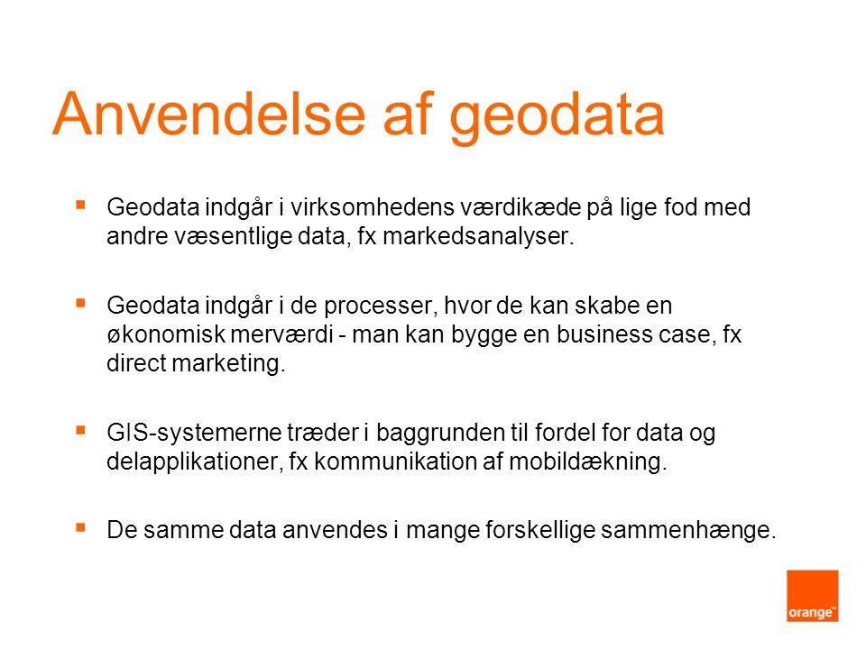 Anvendelse af geodata  Geodata indgår i virksomhedens værdikæde på lige fod med andre væsentlige data, fx markedsanalyser.