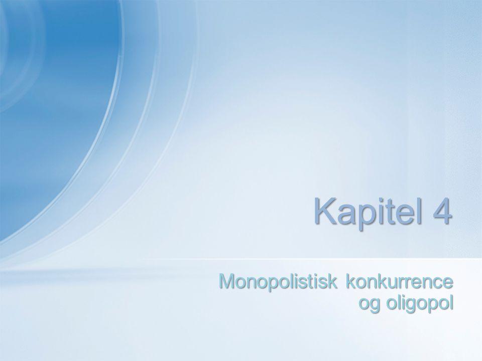 Monopolistisk konkurrence og oligopol Kapitel 4