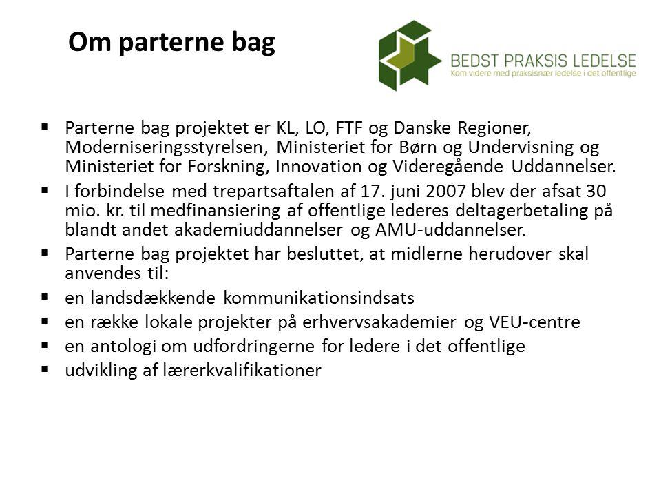Om parterne bag  Parterne bag projektet er KL, LO, FTF og Danske Regioner, Moderniseringsstyrelsen, Ministeriet for Børn og Undervisning og Ministeriet for Forskning, Innovation og Videregående Uddannelser.