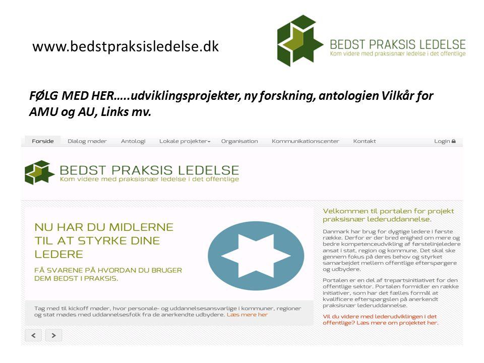 www.bedstpraksisledelse.dk FØLG MED HER…..udviklingsprojekter, ny forskning, antologien Vilkår for AMU og AU, Links mv.
