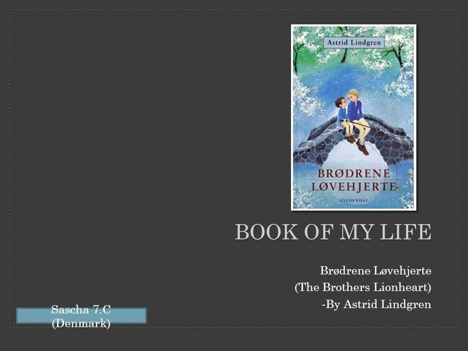 BOOK OF MY LIFE Brødrene Løvehjerte (The Brothers Lionheart) -By Astrid Lindgren Sascha 7.C (Denmark)
