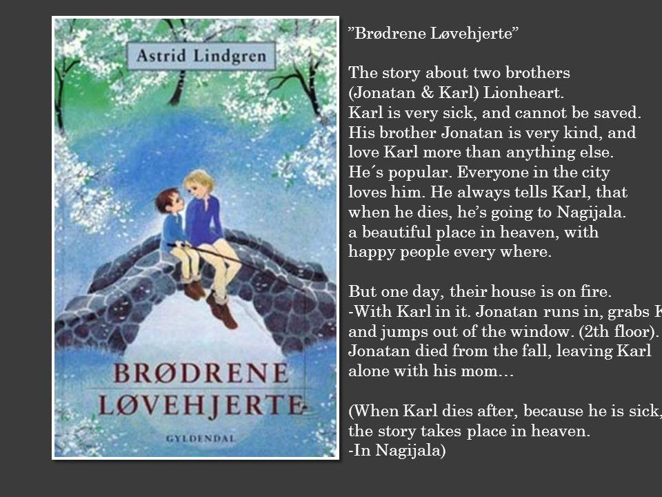 Brødrene Løvehjerte The story about two brothers (Jonatan & Karl) Lionheart.