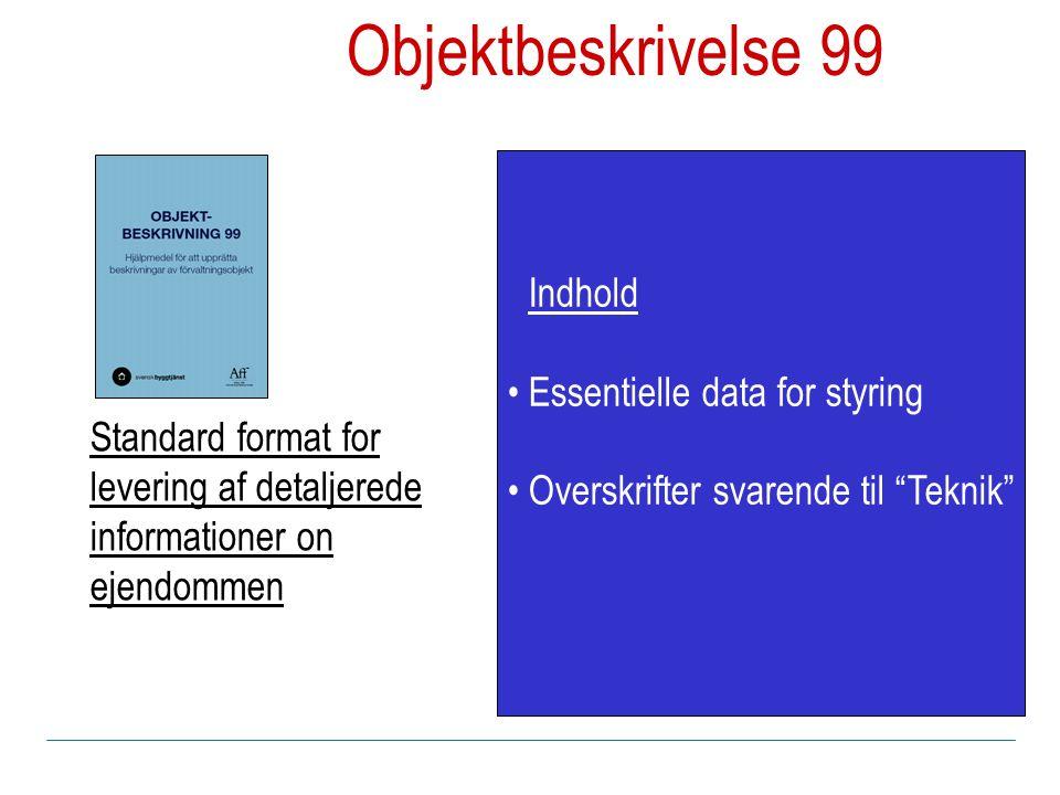 Indhold Essentielle data for styring Overskrifter svarende til Teknik Objektbeskrivelse 99 Standard format for levering af detaljerede informationer on ejendommen