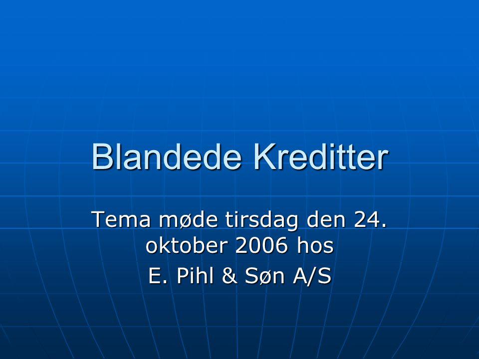 Blandede Kreditter Tema møde tirsdag den 24. oktober 2006 hos E. Pihl & Søn A/S