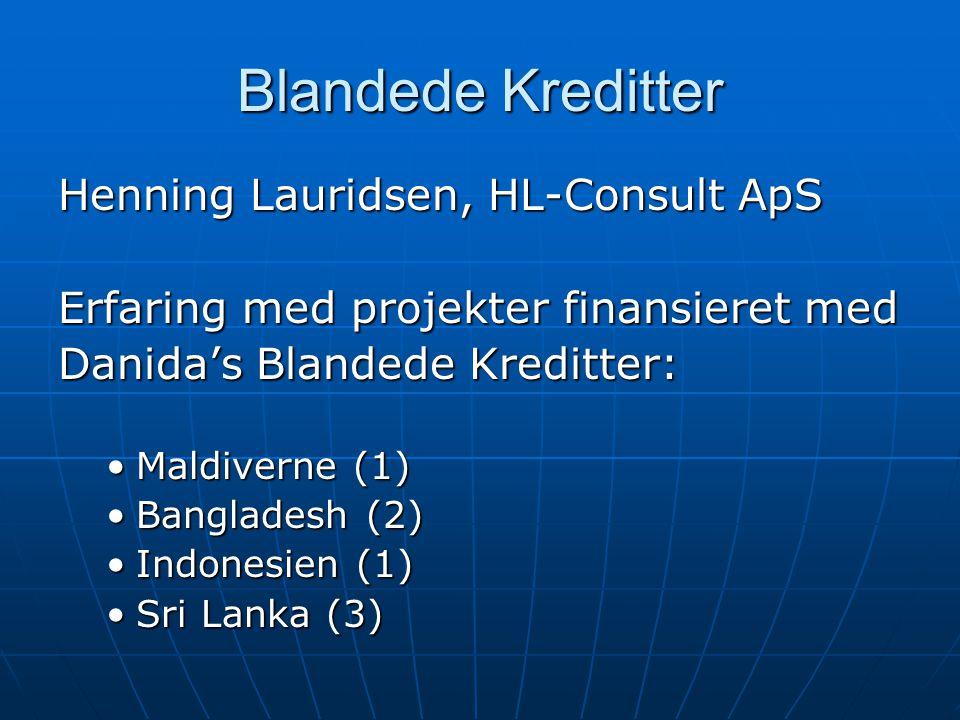 Blandede Kreditter Henning Lauridsen, HL-Consult ApS Erfaring med projekter finansieret med Danida's Blandede Kreditter: Maldiverne (1)Maldiverne (1) Bangladesh (2)Bangladesh (2) Indonesien (1)Indonesien (1) Sri Lanka (3)Sri Lanka (3)