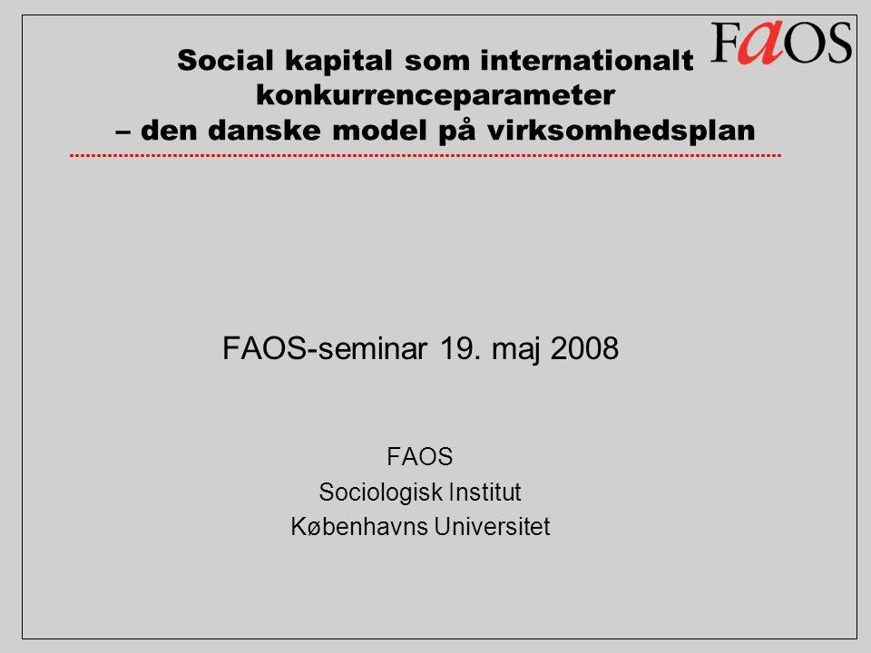 Social kapital som internationalt konkurrenceparameter – den danske model på virksomhedsplan FAOS-seminar 19.