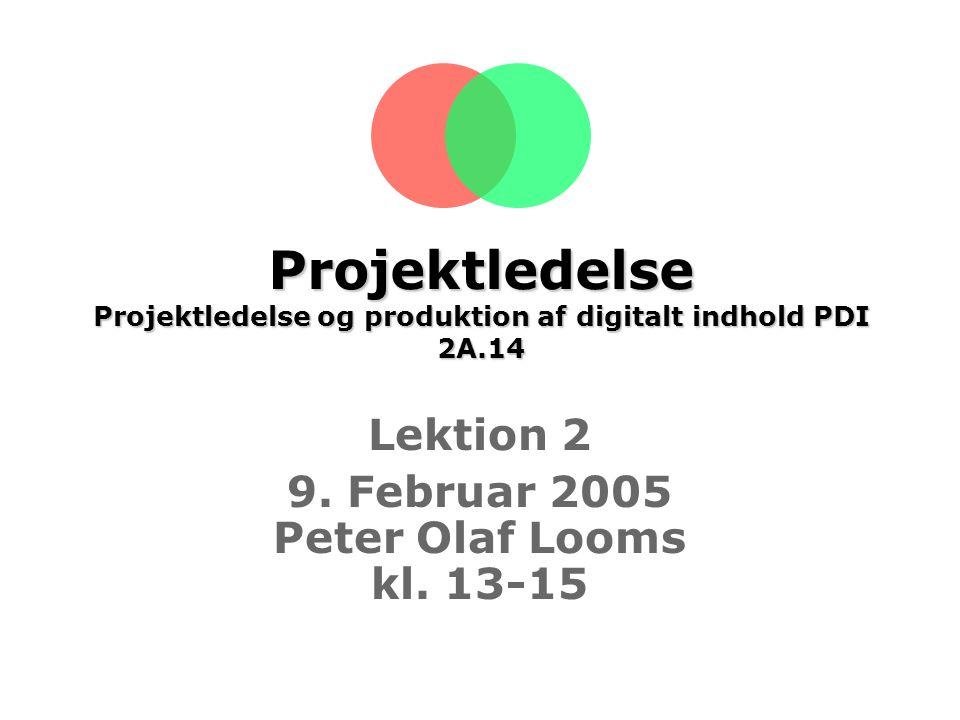 Projektledelse Projektledelse og produktion af digitalt indhold PDI 2A.14 Lektion 2 9.