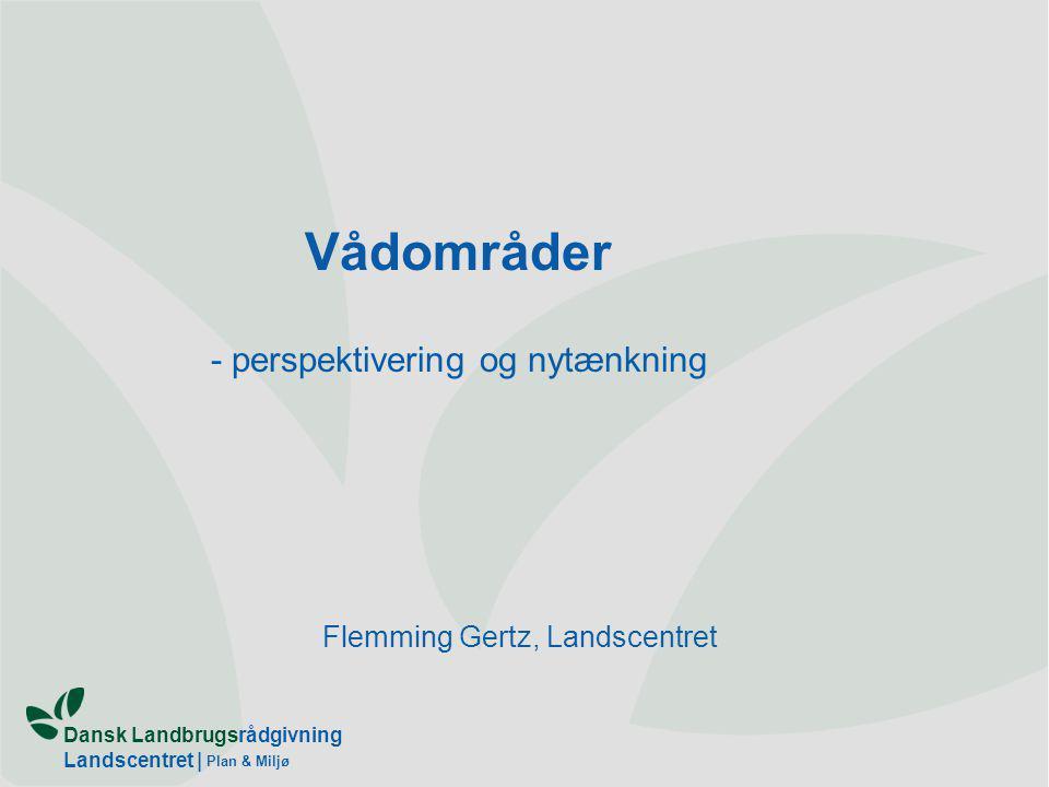Dansk Landbrugsrådgivning Landscentret | Plan & Miljø Flemming Gertz, Landscentret Vådområder - perspektivering og nytænkning