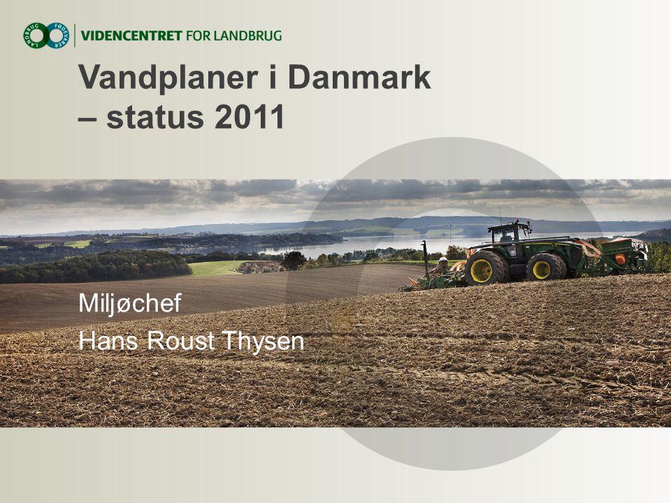 Vandplaner i Danmark – status 2011 Miljøchef Hans Roust Thysen