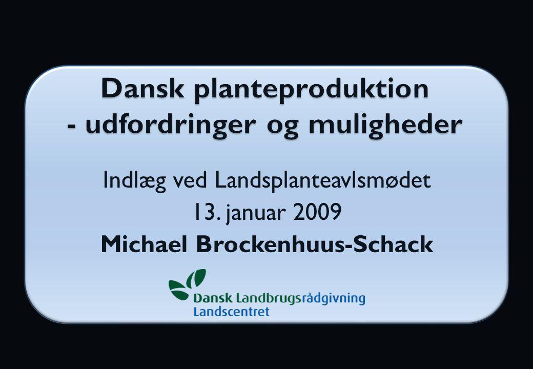 Indlæg ved Landsplanteavlsmødet 13. januar 2009 Michael Brockenhuus-Schack