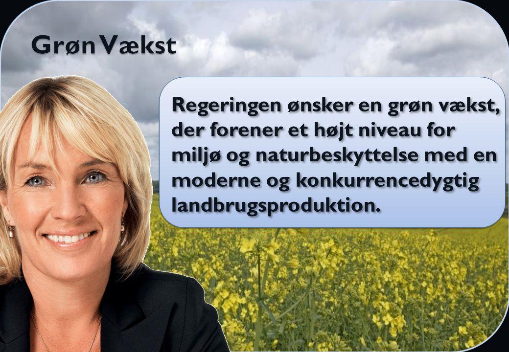 Regeringen ønsker en grøn vækst, der forener et højt niveau for miljø og naturbeskyttelse med en moderne og konkurrencedygtig landbrugsproduktion.