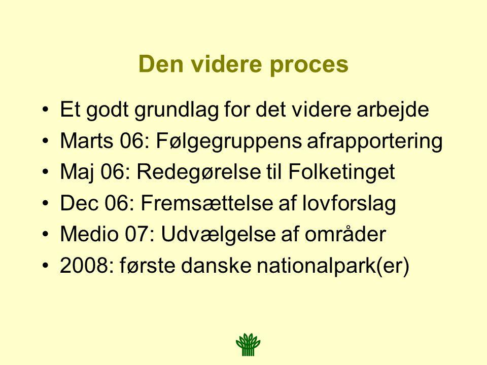 Den videre proces Et godt grundlag for det videre arbejde Marts 06: Følgegruppens afrapportering Maj 06: Redegørelse til Folketinget Dec 06: Fremsættelse af lovforslag Medio 07: Udvælgelse af områder 2008: første danske nationalpark(er)