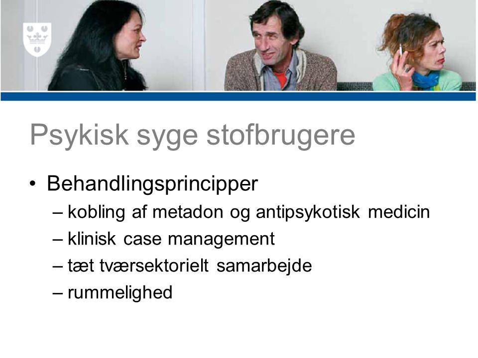 Psykisk syge stofbrugere Behandlingsprincipper –kobling af metadon og antipsykotisk medicin –klinisk case management –tæt tværsektorielt samarbejde –rummelighed