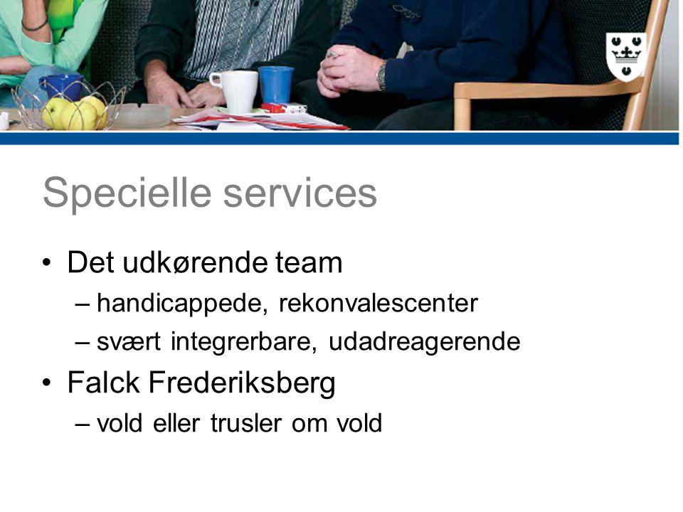 Specielle services Det udkørende team –handicappede, rekonvalescenter –svært integrerbare, udadreagerende Falck Frederiksberg –vold eller trusler om vold