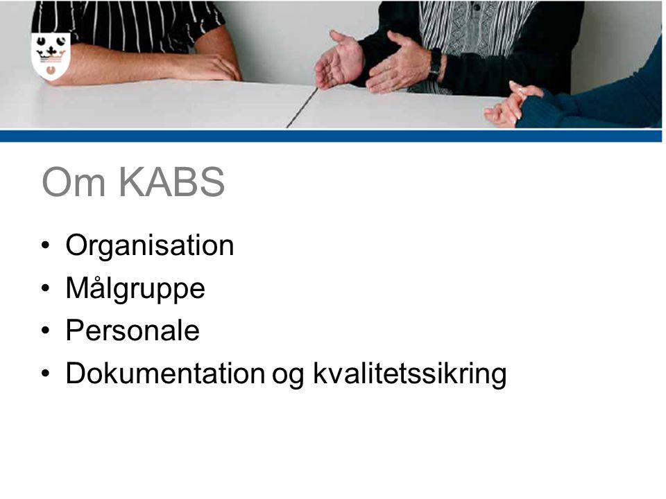 Om KABS Organisation Målgruppe Personale Dokumentation og kvalitetssikring