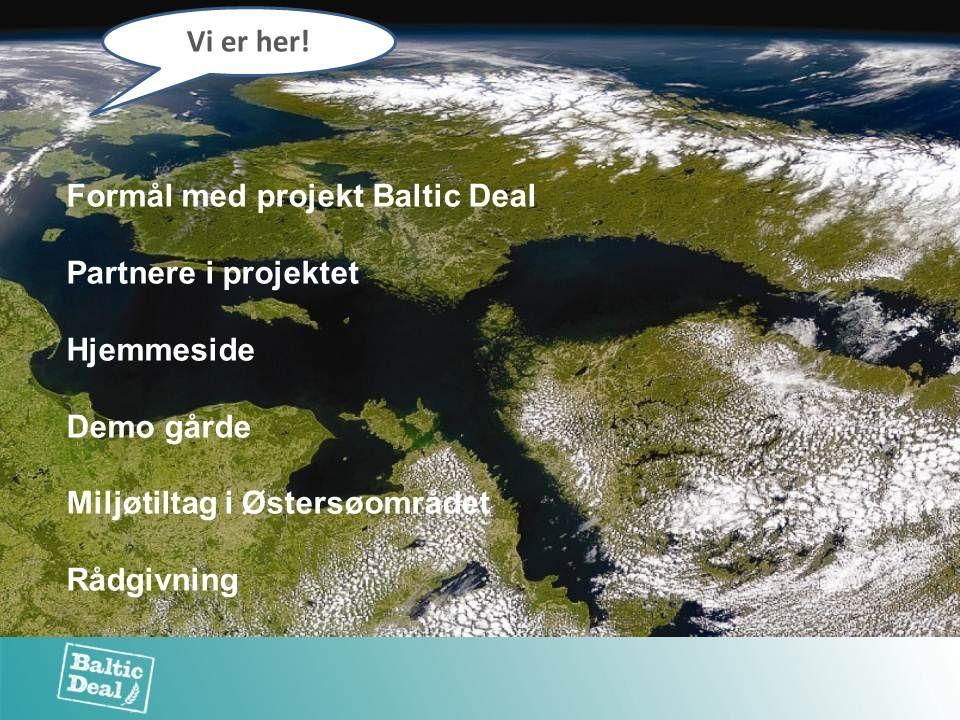Formål med projekt Baltic Deal Partnere i projektet Hjemmeside Demo gårde Miljøtiltag i Østersøområdet Rådgivning