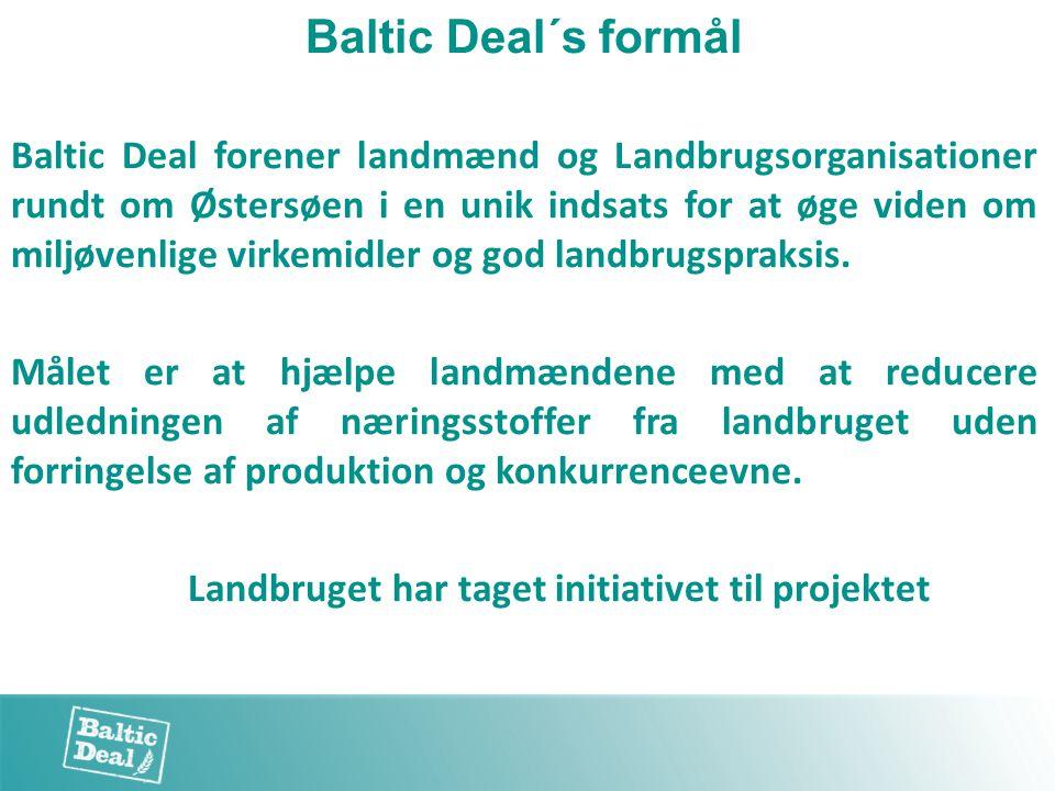 Baltic Deal´s formål Baltic Deal forener landmænd og Landbrugsorganisationer rundt om Østersøen i en unik indsats for at øge viden om miljøvenlige virkemidler og god landbrugspraksis.