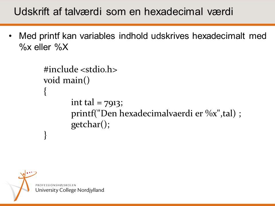 Udskrift af talværdi som en hexadecimal værdi Med printf kan variables indhold udskrives hexadecimalt med %x eller %X #include void main() { int tal = 7913; printf( Den hexadecimalvaerdi er %x ,tal) ; getchar(); }