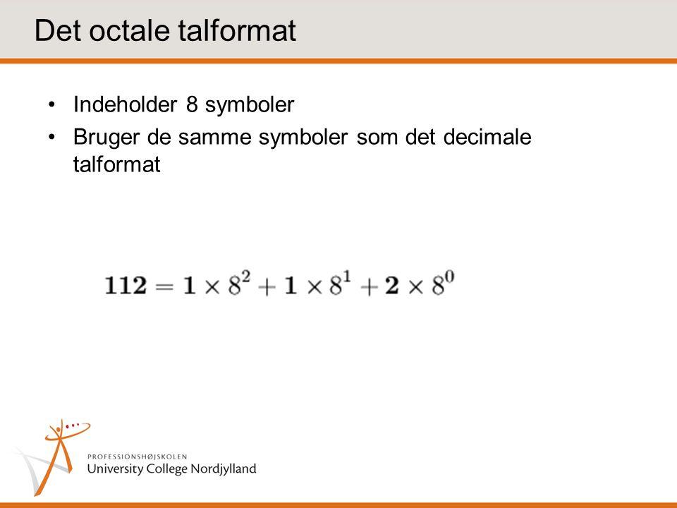 Det octale talformat Indeholder 8 symboler Bruger de samme symboler som det decimale talformat