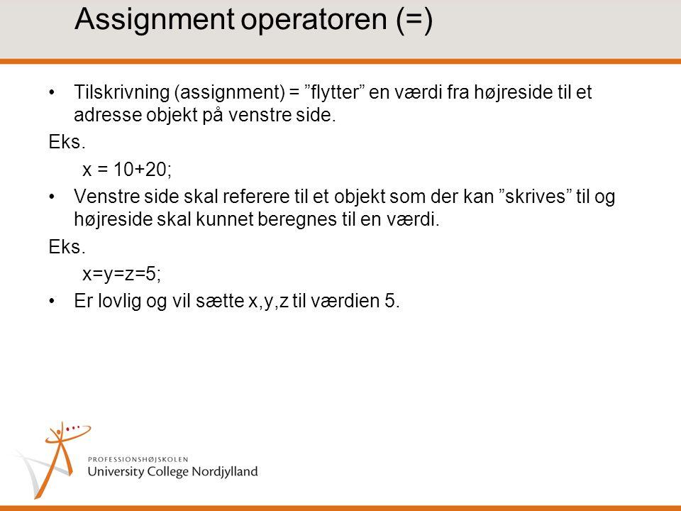 Assignment operatoren (=) Tilskrivning (assignment) = flytter en værdi fra højreside til et adresse objekt på venstre side.