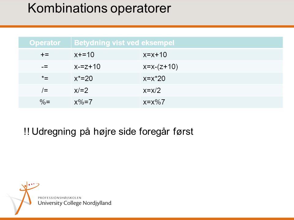 Kombinations operatorer OperatorBetydning vist ved eksempel +=x+=10x=x+10 -=x-=z+10x=x-(z+10) *=x*=20x=x*20 /=x/=2x=x/2 %=x%=7x=x%7 !.