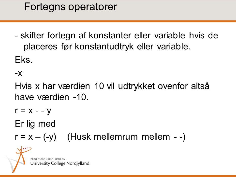 Fortegns operatorer - skifter fortegn af konstanter eller variable hvis de placeres før konstantudtryk eller variable.