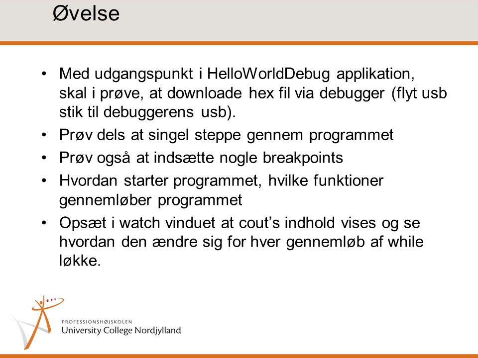 Øvelse Med udgangspunkt i HelloWorldDebug applikation, skal i prøve, at downloade hex fil via debugger (flyt usb stik til debuggerens usb).