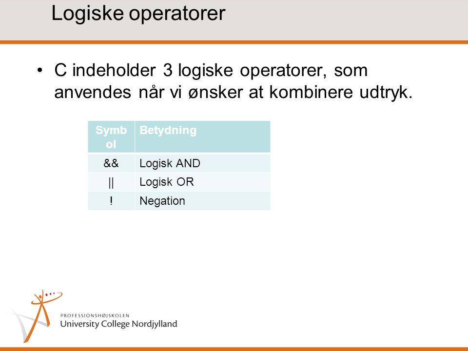 Logiske operatorer C indeholder 3 logiske operatorer, som anvendes når vi ønsker at kombinere udtryk.
