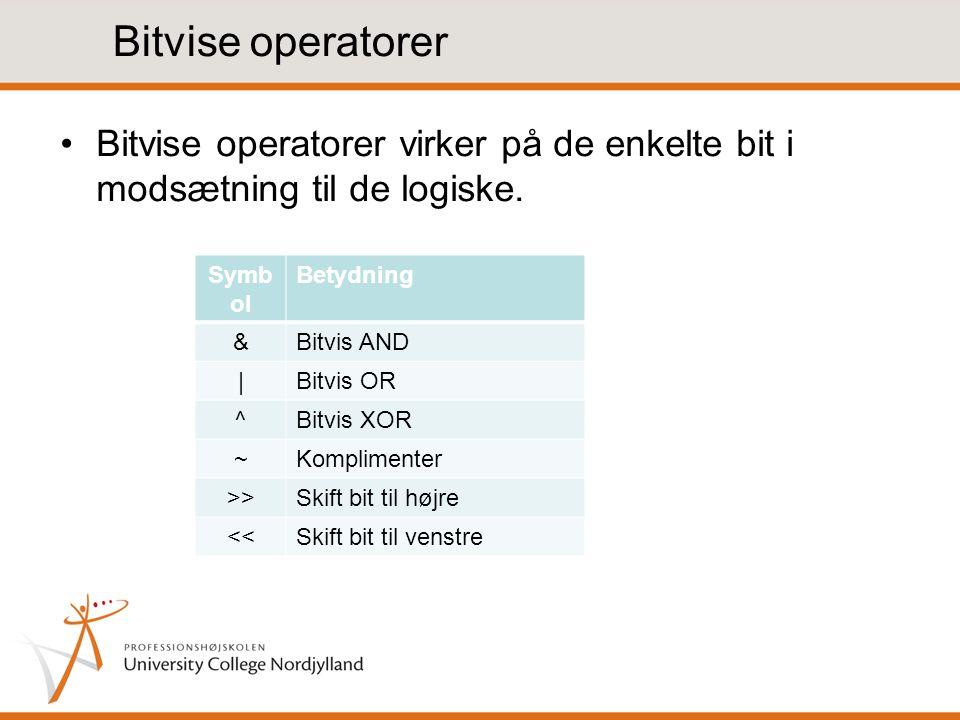 Bitvise operatorer Bitvise operatorer virker på de enkelte bit i modsætning til de logiske.