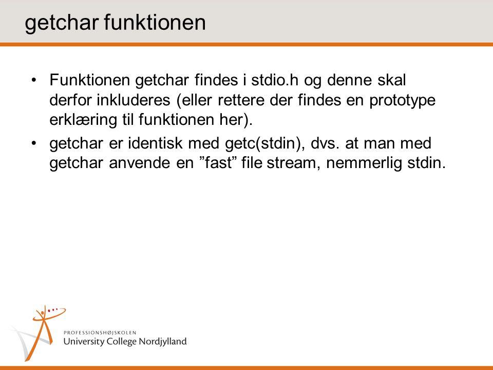 getchar funktionen Funktionen getchar findes i stdio.h og denne skal derfor inkluderes (eller rettere der findes en prototype erklæring til funktionen her).
